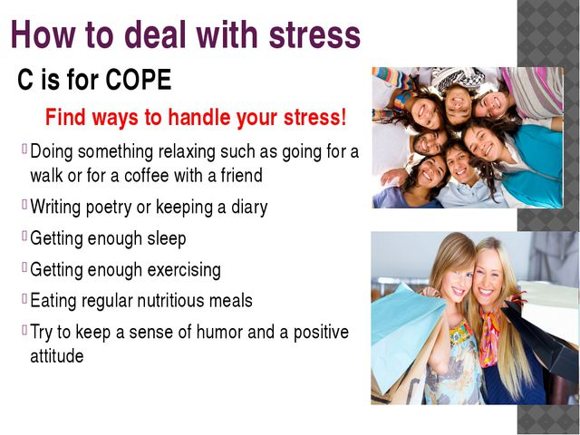 How to deal with stress Find ways to handle your stress! Doing something rela...