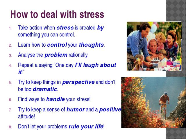 How to deal with stress Take action when stress is created by something you c...