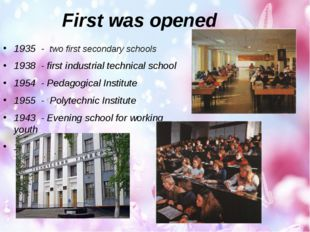 First was opened 1935 - two first secondary schools 1938 - first industrial t