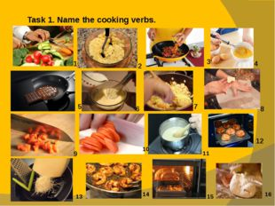 Task 1. Name the cooking verbs. 1 2 4 3 7 6 5 9 8 12 11 10 15 14 13 16