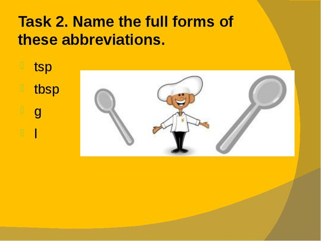 Task 2. Name the full forms of these abbreviations. tsp tbsp g l