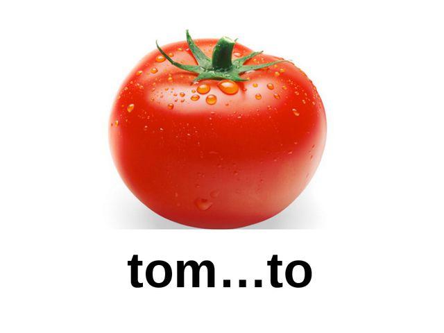 tom…to