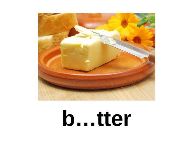b…tter