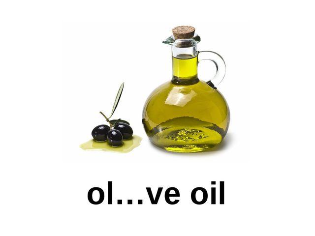ol…ve oil