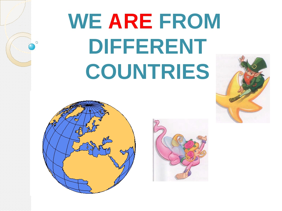 WE ARE FROM DIFFERENT COUNTRIES