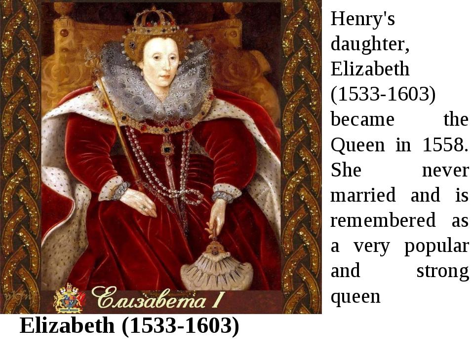 Elizabeth (1533-1603) Henry's daughter, Elizabeth (1533-1603) became the Quee...