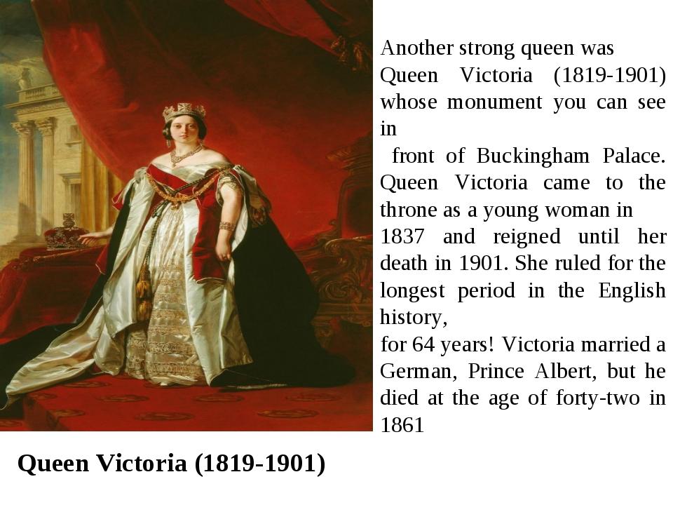 Queen Victoria (1819-1901) Another strong queen was Queen Victoria (1819-1901...