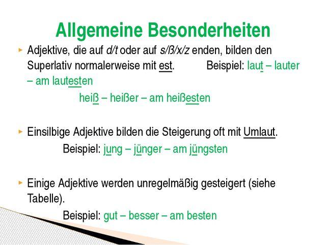 Adjektive, die aufd/toder aufs/ß/x/zenden, bilden den Superlativ normaler...