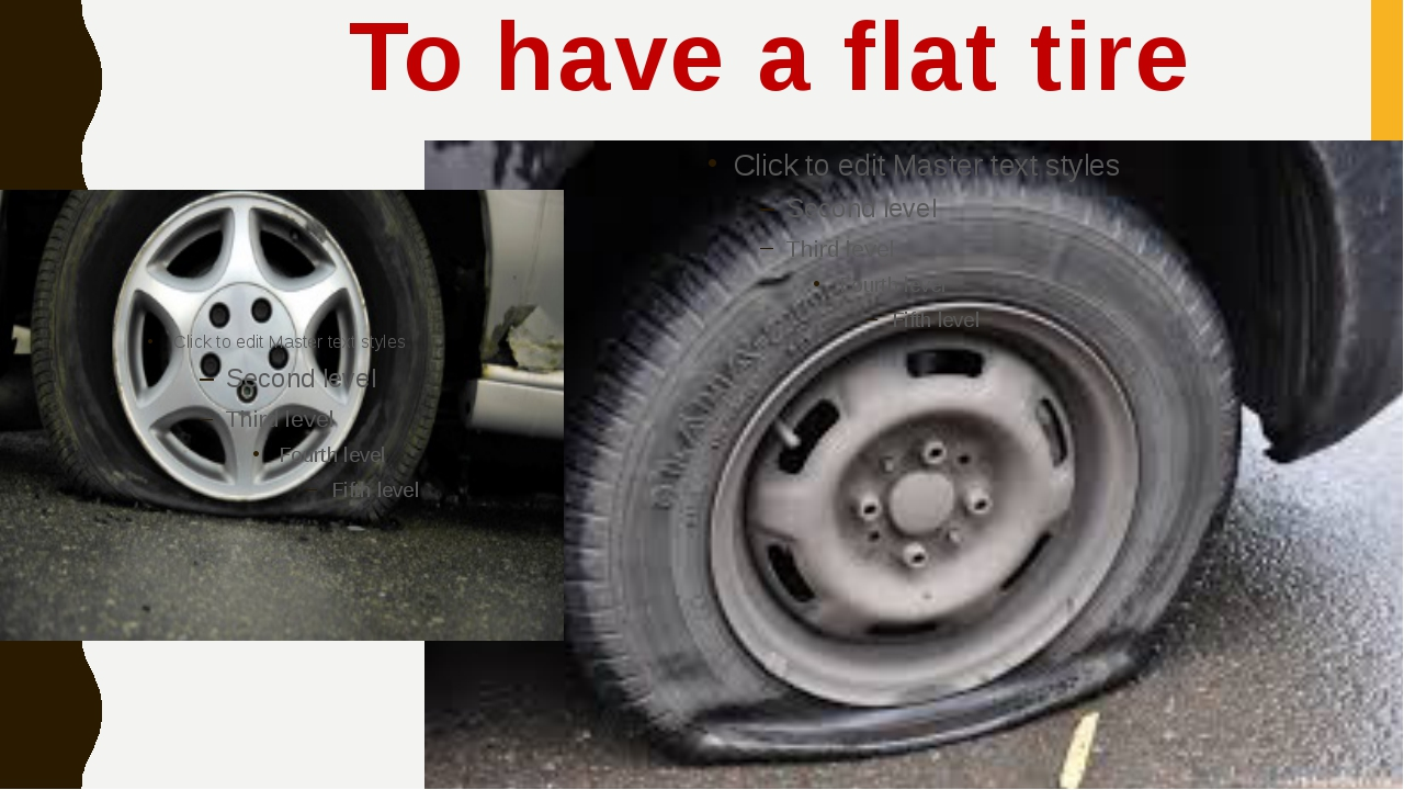 To have a flat tire