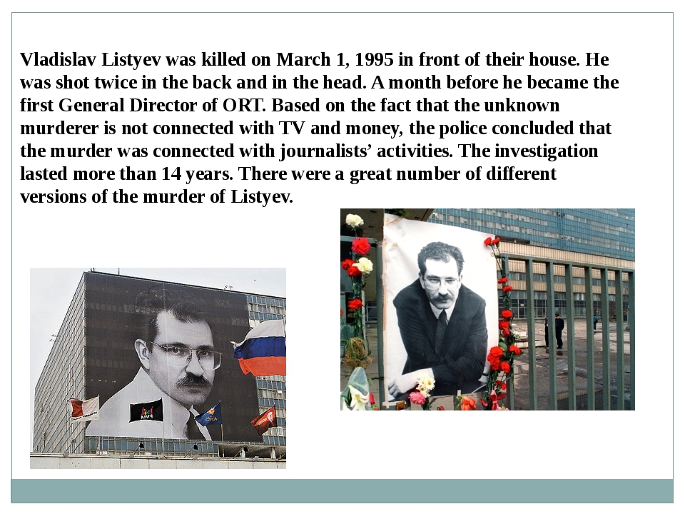 Vladislav Listyev was killed on March 1, 1995 in front of their house. He wa...