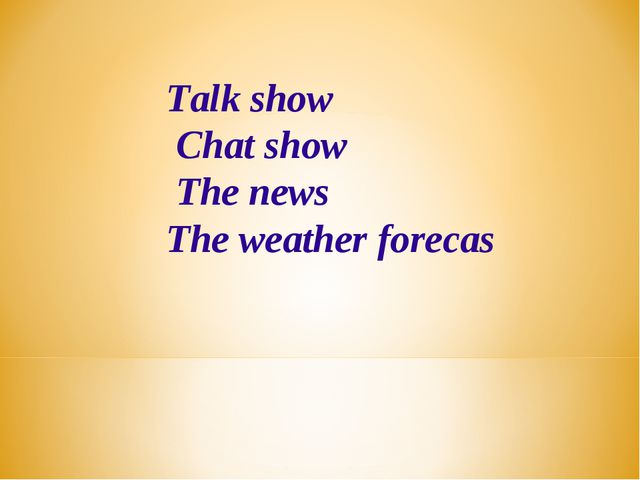 Talk show Chat show The news The weather forecas