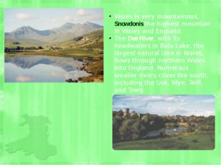Wales is very mountainous, Snowdonis the highest mountain in Wales and Englan