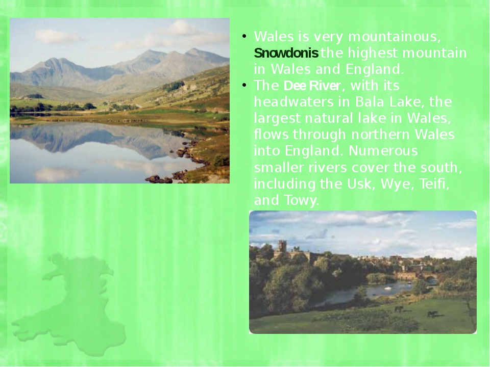 Wales is very mountainous, Snowdonis the highest mountain in Wales and Englan...