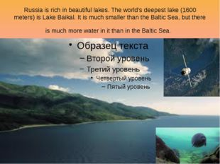 Russia is rich in beautiful lakes. The world's deepest lake (1600 meters) is