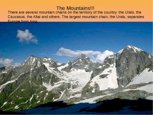 The Mountains!!! There are several mountain chains on the territory of the co...