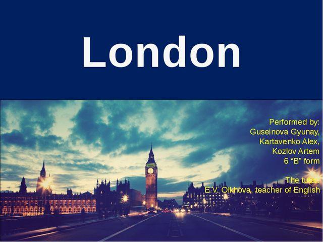 "London Performed by: Guseinova Gyunay, Kartavenko Alex, Kozlov Artem 6 ""B"" fo..."
