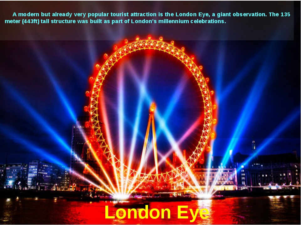 London Eye A modern but already very popular tourist attraction is the London...
