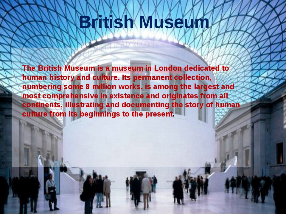 British Museum The British Museum is a museum in London dedicated to human hi...