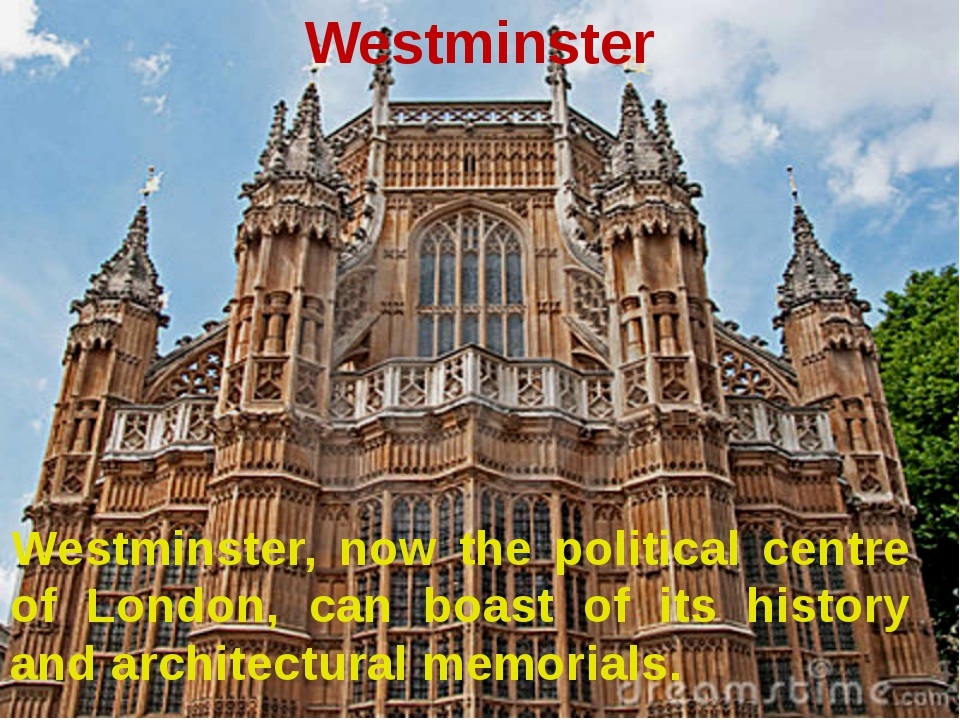 Westminster Westminster, now the political centre of London, can boast of its...