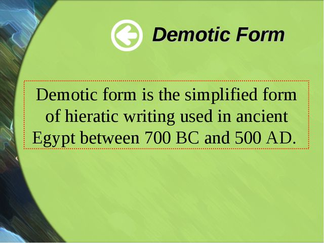 Demotic Form Demotic form is the simplified form of hieratic writing used in...