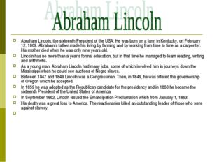 Abraham Lincoln, the sixteenth President of the USA. He was born on a farm in