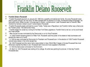 Franklin Delano Roosevelt Franklin Roosevelt was born on January 30, 1882 int