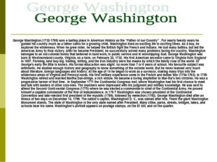 George Washington (1732-1799) won a lasting place in American History as the