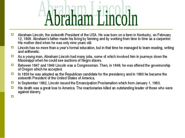 Abraham Lincoln, the sixteenth President of the USA. He was born on a farm in...