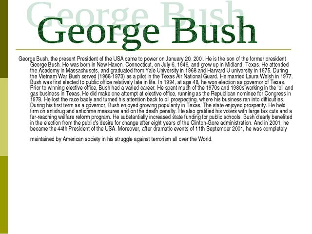 George Bush, the present President of the USA came to power on January 20, 20...