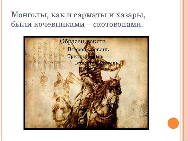 Монголы, как и сарматы и хазары, были кочевниками – скотоводами.