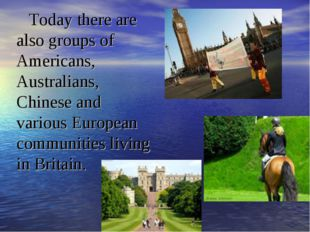 Today there are also groups of Americans, Australians, Chinese and various Eu