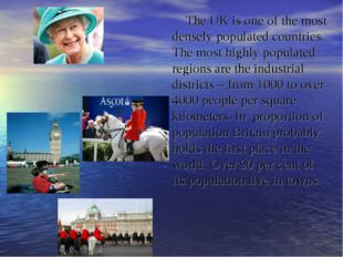 The UK is one of the most densely populated countries. The most highly popula
