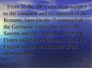 From 55 BC the Celts were subject to the conquest and occupation of the Roman