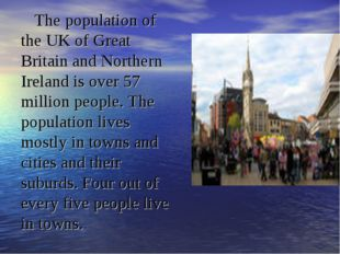 The population of the UK of Great Britain and Northern Ireland is over 57 mil
