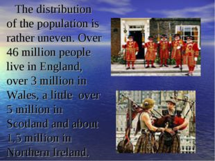 The distribution of the population is rather uneven. Over 46 million people l