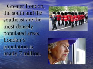 Greater London, the south and the southeast are the most densely populated ar