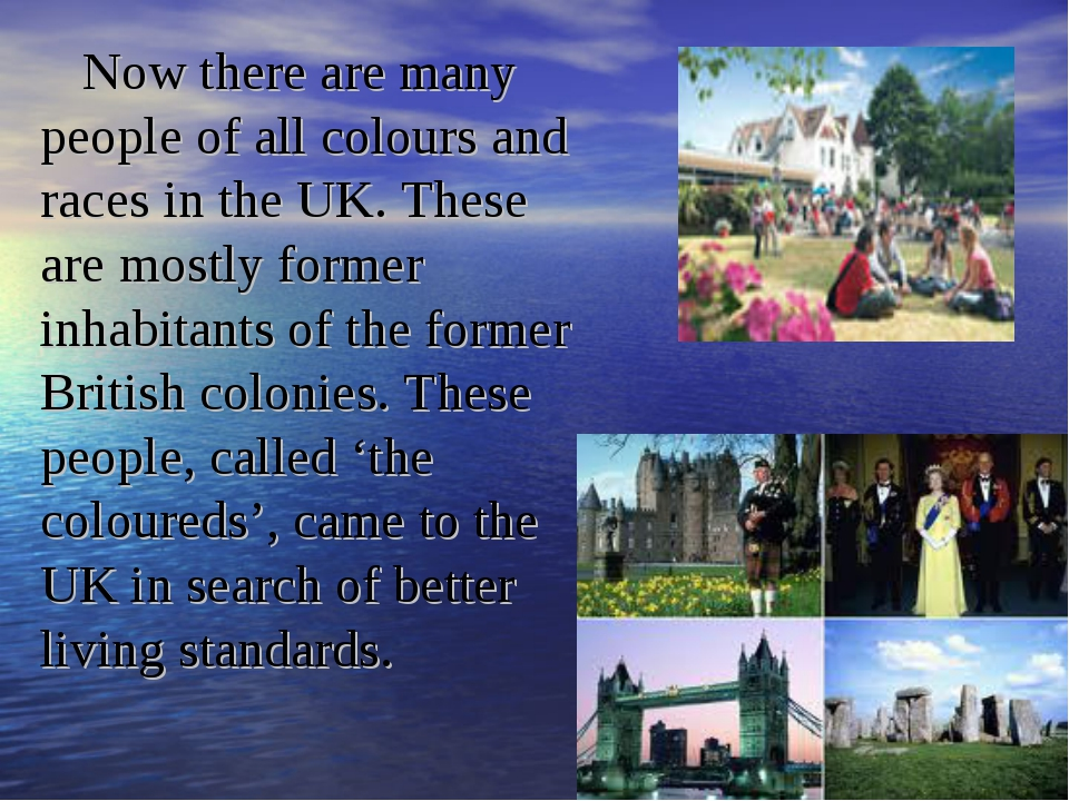 Now there are many people of all colours and races in the UK. These are mostl...
