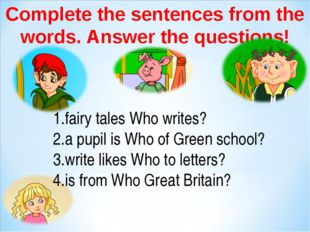 Complete the sentences from the words. Answer the questions! fairy tales Who