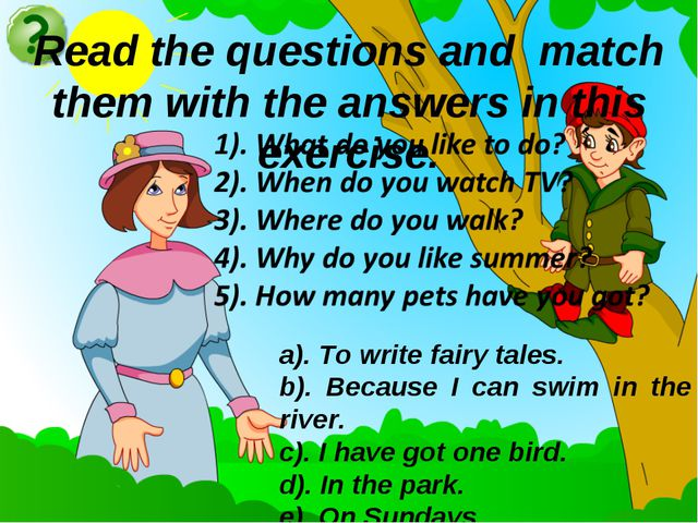 Read the questions and match them with the answers in this exercise. a). To w...