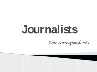 Journalists War correspondents