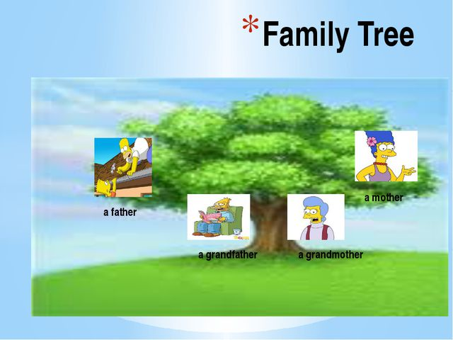 Family Tree a grandfather a grandmother a father a mother