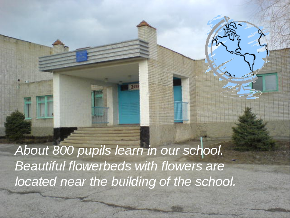 About 800 pupils learn in our school. Beautiful flowerbeds with flowers are...