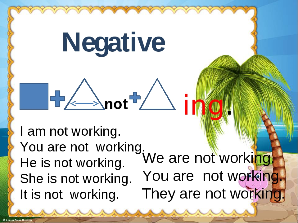 Negative ing. I am not working. You are not working. He is not working. She i...