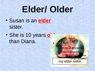Elder/ Older Susan is an elder sister. She is 10 years older than Diana.