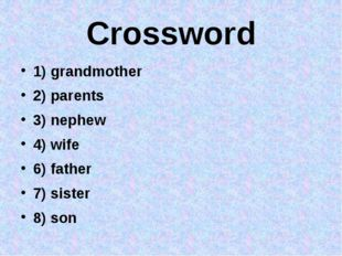 Crossword 1) grandmother 2) parents 3) nephew 4) wife 6) father 7) sister 8)