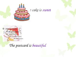 The cake is sweet The postcard is beautiful