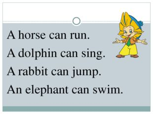 A horse can run. A dolphin can sing. A rabbit can jump. An elephant can swim.