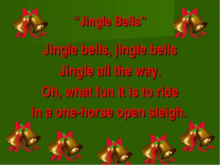 """""""Jingle Bells"""" Jingle bells, jingle bells Jingle all the way. Oh, what fun it"""