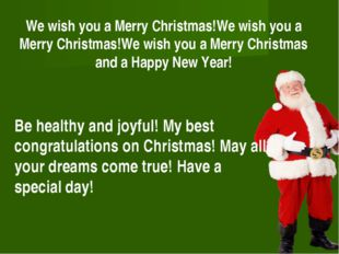 We wish you a Merry Christmas!We wish you a Merry Christmas!We wish you a Mer