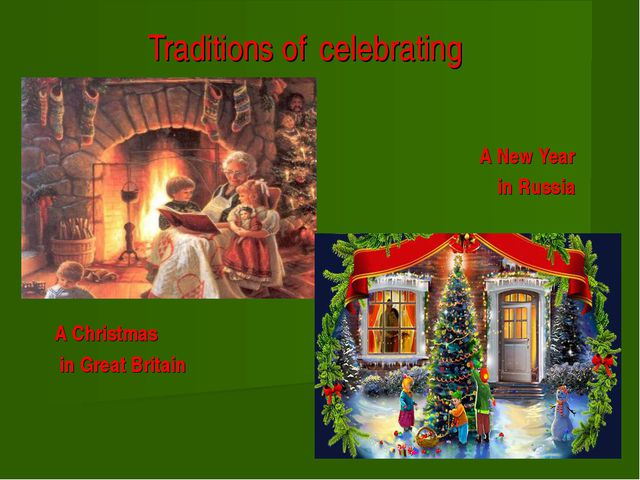 Traditions of celebrating A New Year in Russia A Christmas in Great Britain